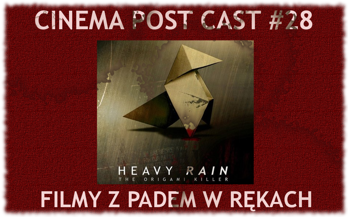 "Cinema Post Cast #28: Filmy z padem – ""Heavy Rain"""