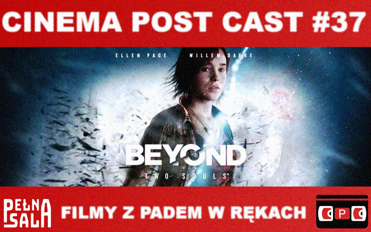"Cinema Post Cast #37: ""Beyond: Dwie dusze"""