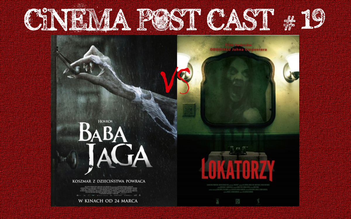 "Cinema Post Cast #19: ""Baba Jaga"" vs ""Lokatorzy"""