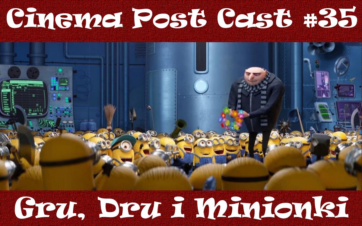 """Cinema Post Cast #35: """"Gru, Dru i Minionki"""""""
