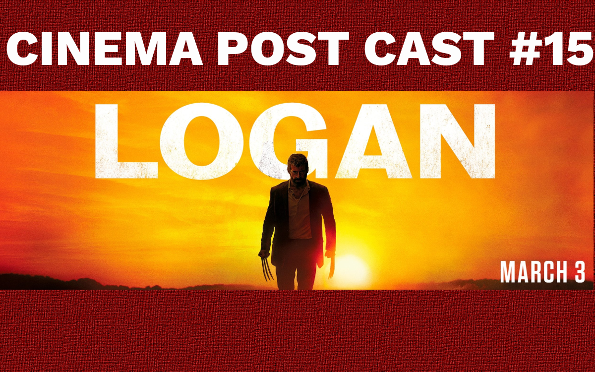 "Cinema Post Cast #15: ""Logan: Wolverine"""