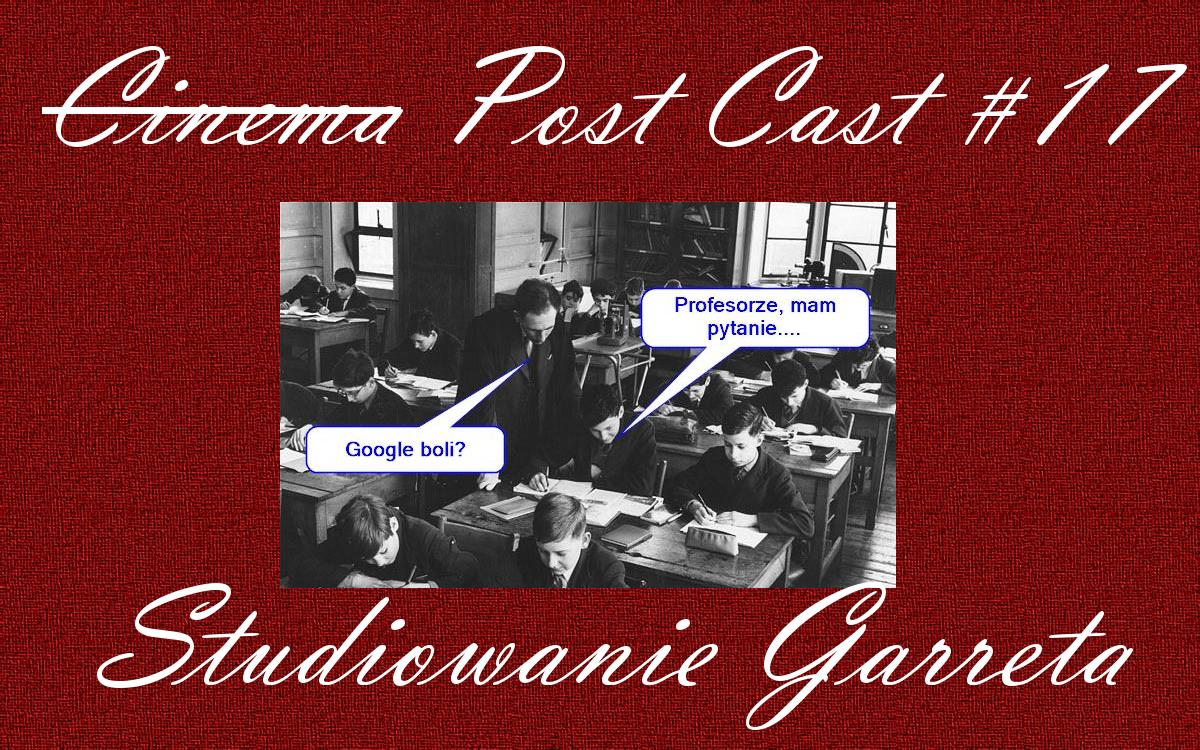 Cinema Post Cast #17 Studiowanie Garreta