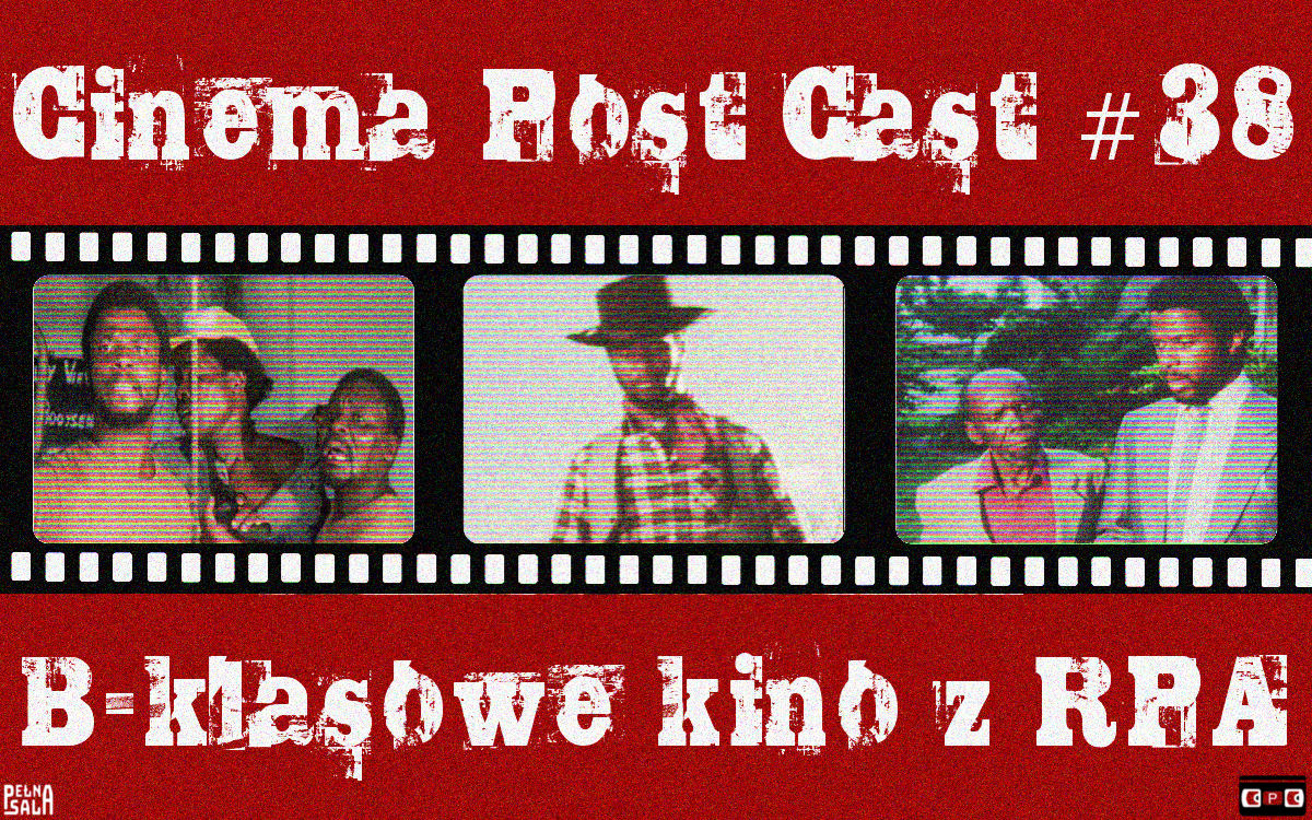 Cinema Post Cast #38 – B-klasowe kino z RPA
