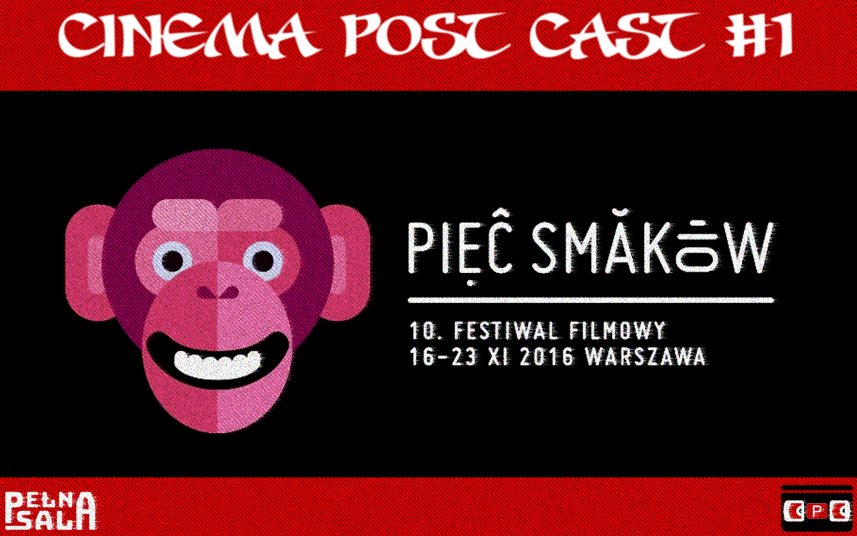 Cinema Post Cast #1: Festiwal Pięć Smaków 2016