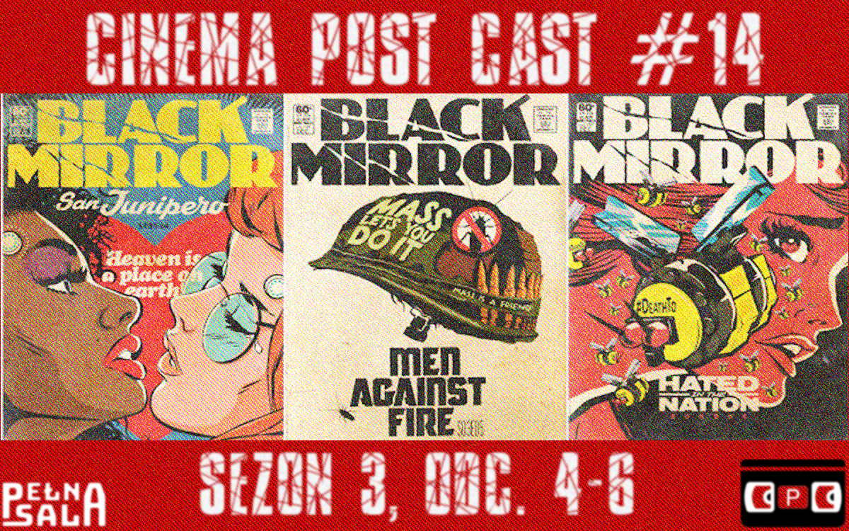 Cinema Post Cast #14: Black Mirror – sezon 3, odc. 4-6