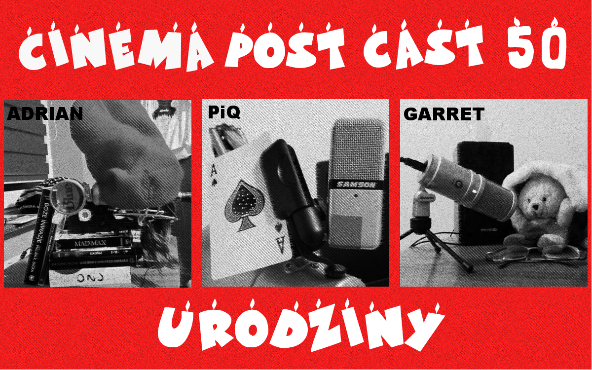 Cinema Post Cast #50 – Urodziny CPC