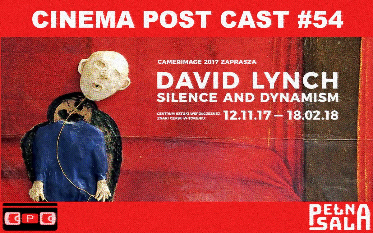 Cinema Post Cast #54: David Lynch Silence and Dynamism – wystawa