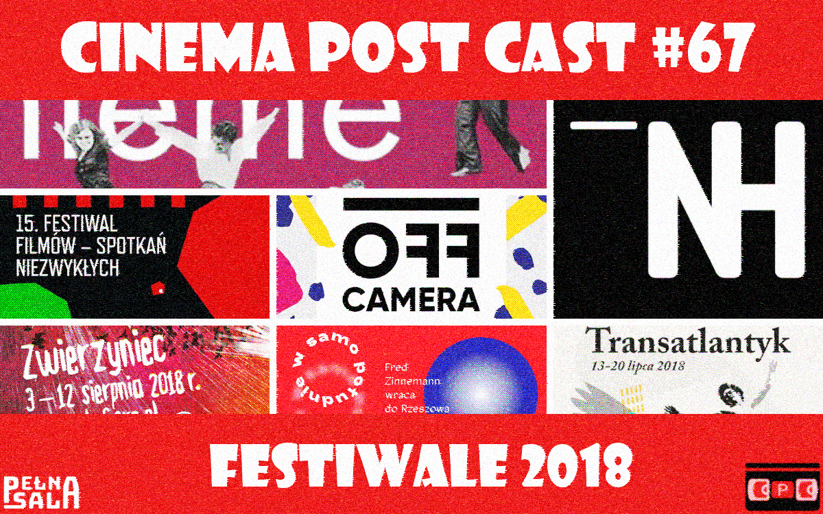 Cinema Post Cast #67: Festiwale 2018 vol. 1