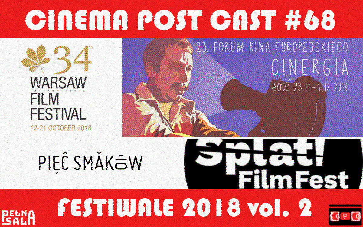 Cinema Post Cast #68: Festiwale 2018 vol. 2