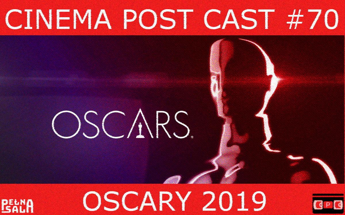 Cinema Post Cast #70: Oscary 2019
