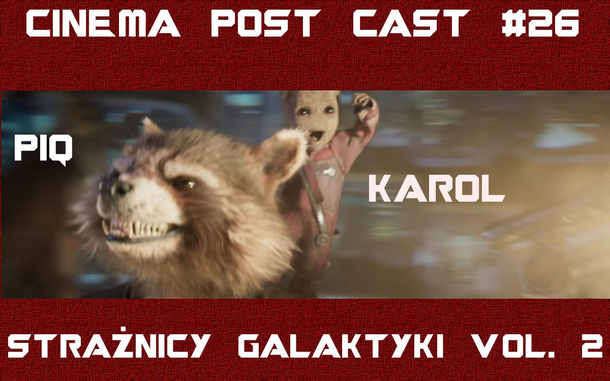 "Cinema Post Cast #26: ""Strażnicy galaktyki vol. 2"" (gość. Karol, lat 8)"