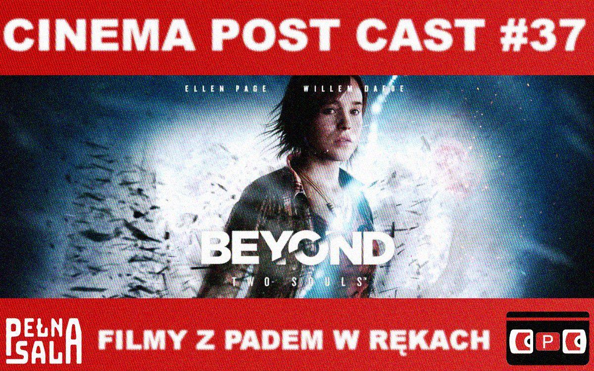 "Cinema Post Cast #37: ""Beyond: Dwie dusze"""