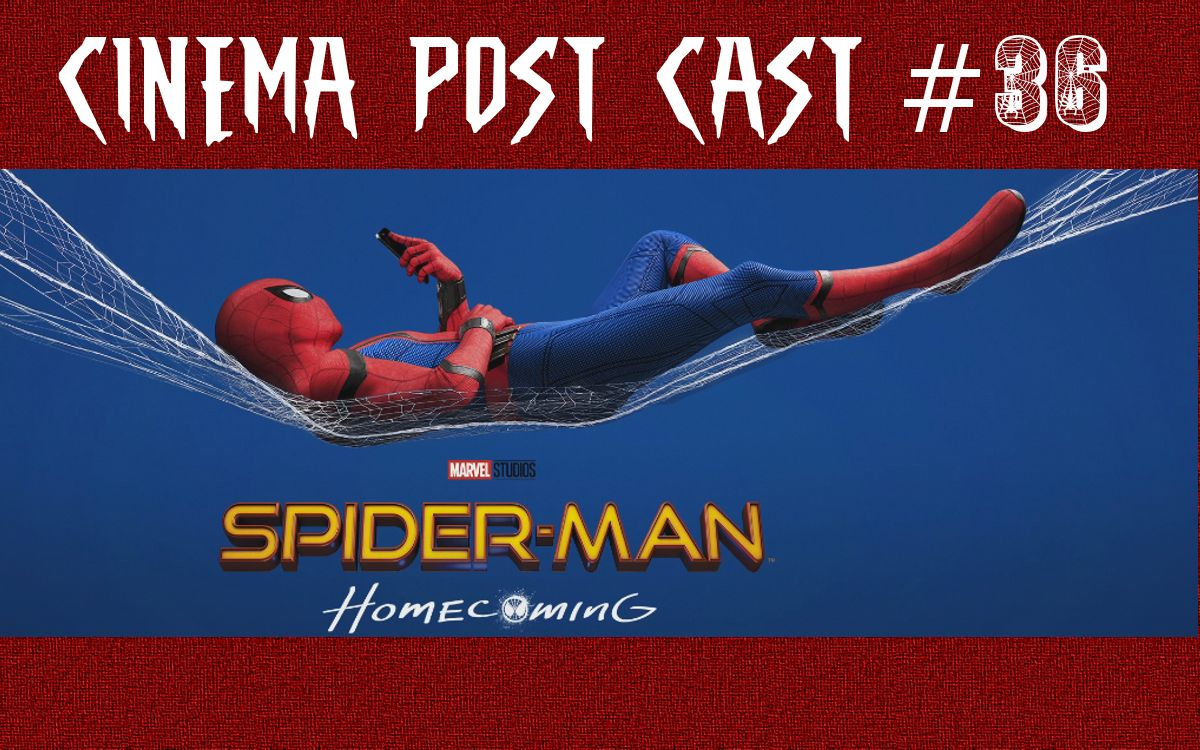"Cinema Post Cast #36: ""Spider-Man Homecoming"""
