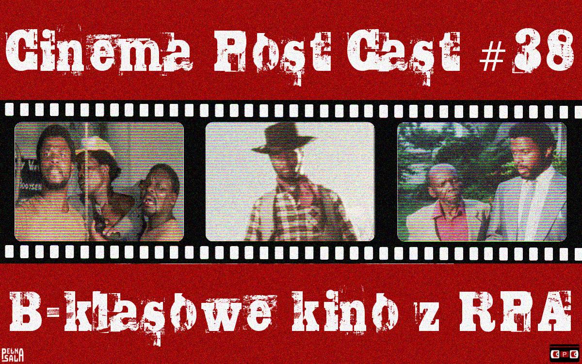 Cinema Post Cast #38 – B-klasowe kino z RPA