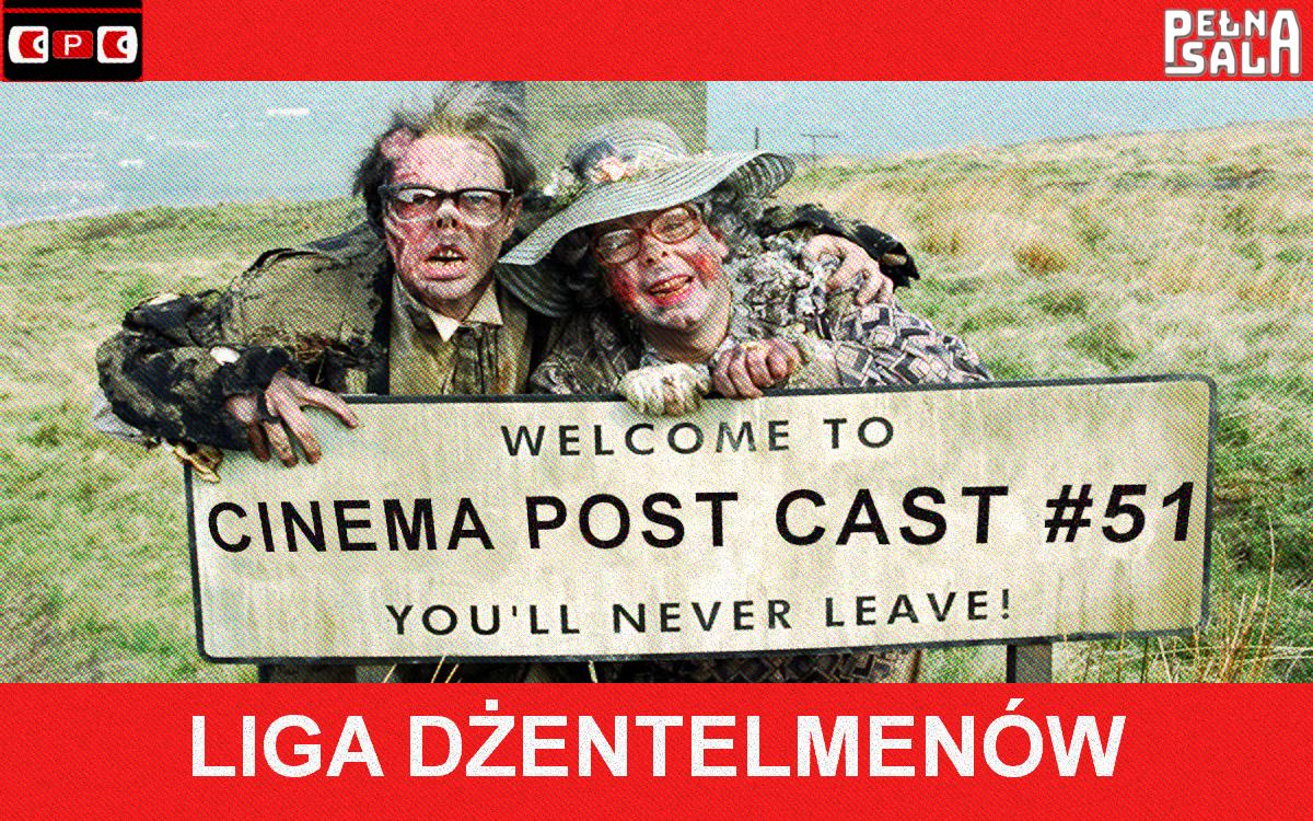 Cinema Post Cast #51: Liga dżentelmenów