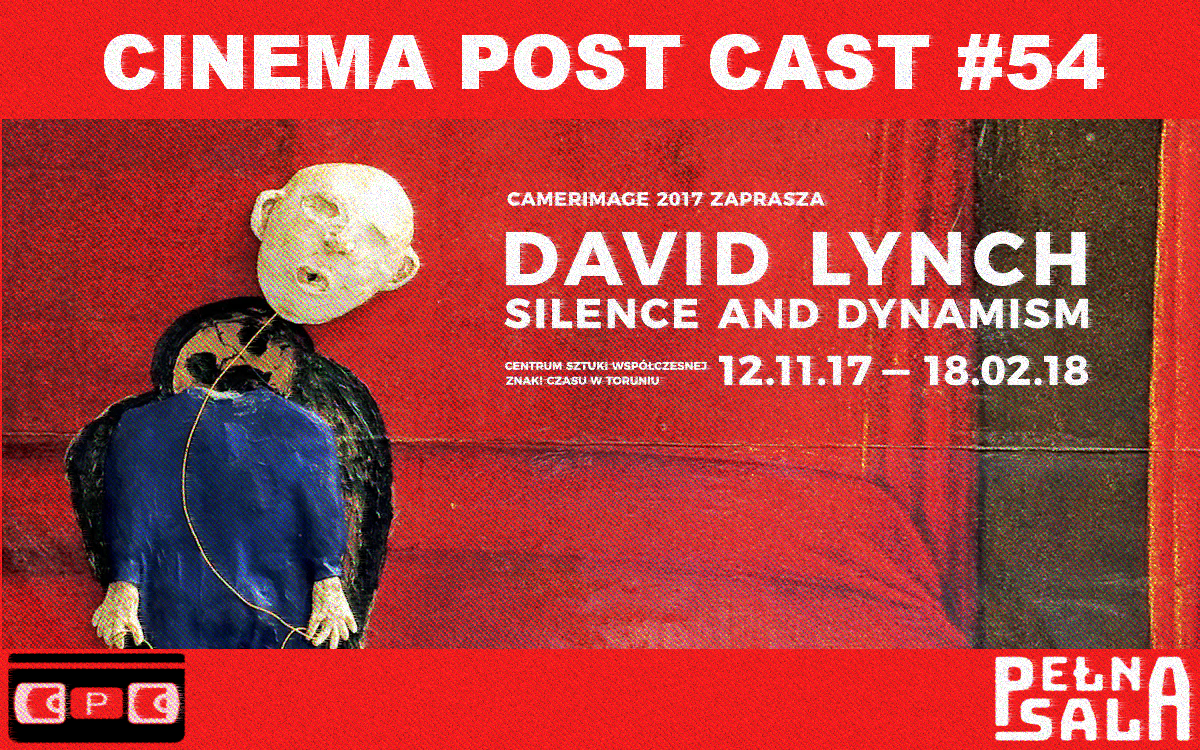 Cinema Post Cast #54: David Lynch Silence and Dynamism – wystawa