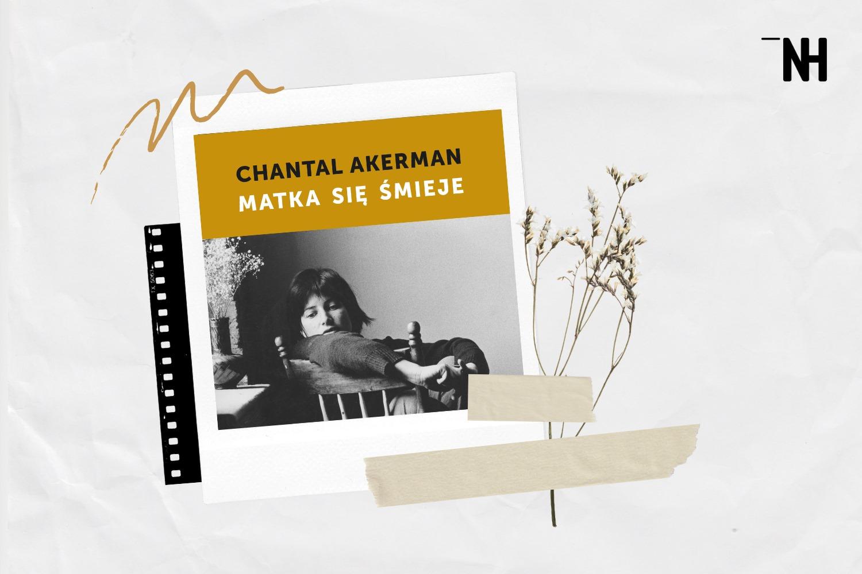 """Tego się nie robi matce – recenzja książki Chantal Akerman """"Matka się śmieje"""" – Nowe Horyzonty"""